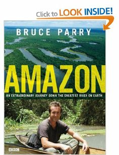 Amazon: An Extraordinary Journey Down The Greatest River On Earth