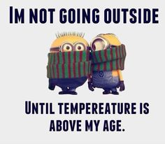 EVEN THAT'S TOO COLD...& I'M NOT YOUNG!