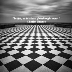 """""""In life, as in #chess, forethought wins."""" -Charles Buxton"""
