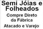 Adquira semi-jóias e folheados a preços especiais direto da fabrica ATACADO e VAREJO.     www.semi-joiasefolheados.vai.la