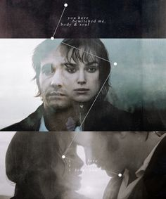 You have bewitched me, body and soul. And I love, I love… I love you. Pride and Prejudice... best love story!