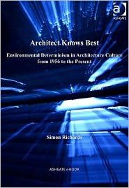 Architect knows best [Recurso electrónico] : environmental determinism in architecture culture from 1956 to the present / Simon Richards http://encore.fama.us.es/iii/encore/record/C__Rb2625575?lang=spi