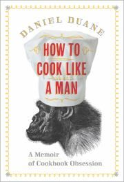 How to Cook Like a Man: A Memoir of Cooking Obsession by Daniel Duane | Memoir | The author recounts how he assumed his family's culinary duties upon becoming a father, describing how he learned to prepare classic dishes by working his way through the cookbooks of Alice Waters, Thomas Keller, and Fergus Henderson. | Find it at PCLS: http://catalog.popelibrary.org/polaris/