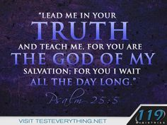 """Lead me in your truth and teach me, for you are the God of my salvation; for you I wait all the day long. 119 Ministries, Printable Bible Verses, Scripture Verses, Scriptures, Prayer Ministry, Joy Of The Lord, My Salvation, No One Loves Me, Word Of God"