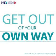 Get out of your own way  www.iloverecruitment.wordpress.com #recruitment #quotes