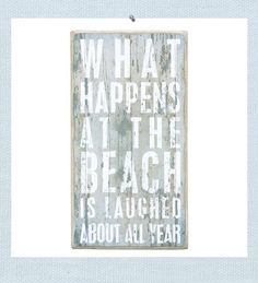 Laughed About Beach sign. What Happens at the Beach is Laughed about All Year. Weathered, planked and rubbed wood creates wall art that looks aged from wind, sand and sun for a beach cottage style. Designed in a box style to allow for either wall hanging or sit atop a shelf or table.