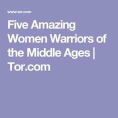Five Amazing Women Warriors of the Middle Ages | Tor.com