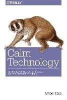 Calm technology : principles and patterns for non-intrusive design / Amber Case