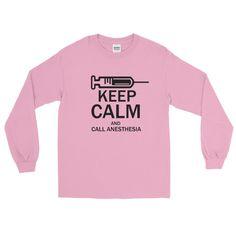 Long Sleeve Keep Calm and Call Anesthesia T-Shirt
