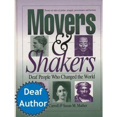 Movers & Shakers - Deaf People Who Changed the World. Cathryn Carroll  The text profiles 26 deaf success stories, unveiling the genius, struggle, and perseverance that helped turn adversity into advantage for the individual and our world.