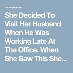 She Decided To Visit Her Husband When He Was Working Late At The Office. When She Saw This She Cried