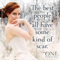 """""""The best people all have some kind of scar."""" Kiera Cass, The One (The Selection Series, La Sélection Kiera Cass, Kiera Cass Books, The Selection Kiera Cass, The Selection Book, Fandoms Unite, I Love Books, Good Books, Ya Books, Maxon Schreave"""