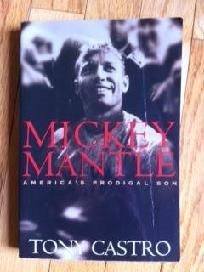 Mickey Mantle: America's Prodigal Son by Tony Castro (2003, Paperback) -Free Shipping $6.97