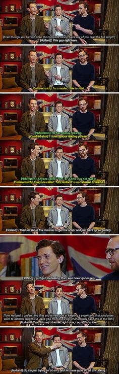 Benedict's like, that's right, so if you'll kindly direct all questions to me or Hiddleston, that'd be perfect.