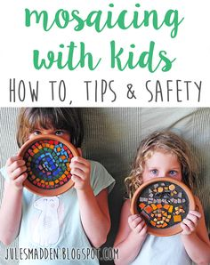 Mosaicing With Kids: A How To with Tips & Safety