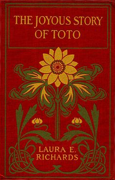 The Joyous Story of Toto by Laura E. Richards, Boston: Little Brown & Co., 1886 cover design by Amy Sacker