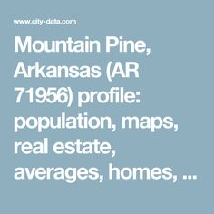 Mountain Pine, Arkansas (AR 71956) profile: population, maps, real estate, averages, homes, statistics, relocation, travel, jobs, hospitals, schools, crime, moving, houses, news, sex offenders