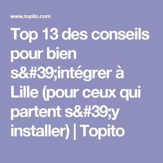 Top 13 des conseils pour bien s'intégrer à Lille (pour ceux qui partent s'y installer)   Topito