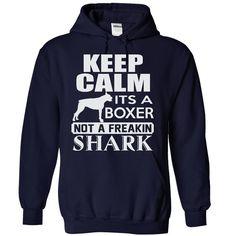 Keep calm, its a Boxer, not a freakin Shark - Limited E T Shirt, Hoodie, Sweatshirt
