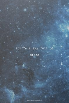 You're a sky full of stars | Büşra made this with Spoken.ly