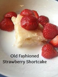 Old Fashioned Strawberry Shortcake The texture of the shortcake is ...