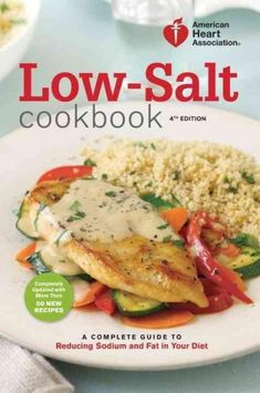 American Heart Association Low-Salt Cookbook: A Complete Guide to Reducing Sodium and Fat in Your Diet