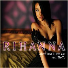 Hate That I Love You Feat. Ne-Yo is the 3rd Single from Rihanna's 3rd Album, 'Good Girl Gone Bad'.