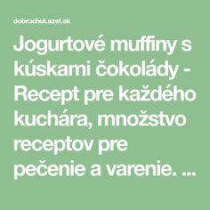 Jogurtové muffiny s kúskami čokolády - Recept pre každého kuchára, množstvo receptov pre pečenie a varenie. Recepty pre chutný život. Slovenské jedlá a medzinárodná kuchyňa