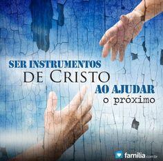 Familia.com.br | Ser instrumentos de Cristo ao ajudar o próximo.