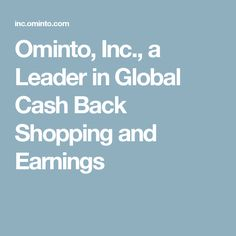 Ominto, Inc., a Leader in Global Cash Back Shopping and Earnings