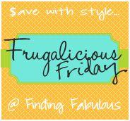 FRIDAYS:  Frugalicious Friday at Finding Fabulous