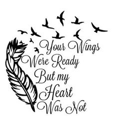 Your wings were ready, but my heart was not decal for glass block - This listing is for vinyl decal, please choose size and color from the drop down menu. At check - Remembrance Tattoos, Memorial Tattoos, Pet Remembrance, Sympathy Quotes, Sympathy Cards, Saudade Tattoo, Mom Quotes, Life Quotes, Grieving Quotes