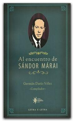 Al encuentro de Sándor Márai – Universidad EAFIT     www.librosyeditores.com/tiendalemoine/narrativa/1482-al-encuentro-de-sandor-marai.html    Editores y distribuidores.