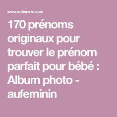 170 prénoms originaux pour trouver le prénom parfait pour bébé : Album photo - aufeminin