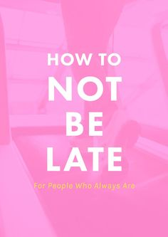 How To Not Be Late For People Who Always Are