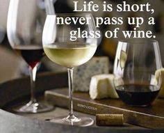Never pass up a glass of wine! Cheers!