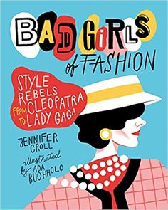 Bad Girls of Fashion: Style Rebels from Cleopatra to Lady Gaga / Jennifer CROLL, Ada BUCHHOLC - The title says it all: Bad Girls of Fashion explores the lives of ten famous women who have used clothing to make a statement, change perceptions, break rules, attract power, or express their individuality. Included are Cleopatra, Marie Antoinette, Coco Chanel, Marlene Dietrich, Madonna, and Lady Gaga. Sidebar subjects include: Elizabeth I, Marilyn Monroe, Rihanna, and Vivienne Westwood.