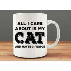 All I Care About Is My Cat and Maybe 3 People Mug Funny Cat Mug... ($15) ❤ liked on Polyvore featuring home, kitchen & dining, drinkware, drink & barware, home & living, mugs, silver, cat mug, white cup and white mug