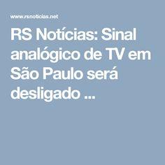 RS Notícias: Sinal analógico de TV em São Paulo será desligado ...