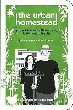 Book review: The Urban Homestead: Your Guide to Self-Sufficient Living in the Heart of the City by Kelly Coyne and Erik Knutzen | SterlingFink