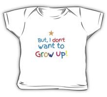 But, I dont want to GROW UP! cute Kids Clothes