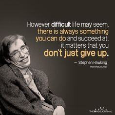 Top 22 Stephen Hawking Quotes and Lessons That Will Inspire You To Think Bigger and Never Get Discouraged In Life