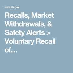 Recalls, Market Withdrawals, & Safety Alerts > Voluntary Recall of…