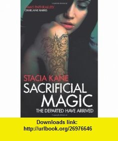 Sacrificial Magic (Downside Ghosts 4) (9780007433117) Stacia Kane , ISBN-10: 0007433115  , ISBN-13: 978-0007433117 ,  , tutorials , pdf , ebook , torrent , downloads , rapidshare , filesonic , hotfile , megaupload , fileserve