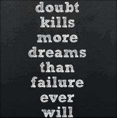 Doubt kills more dreams than failure True, I often doubt myself. Good reminder to think of The Words, Cool Words, Quotable Quotes, Motivational Quotes, Inspirational Quotes, Meaningful Quotes, Positive Quotes, Inspirational Backgrounds, Positive Phrases