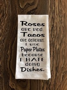 Roses Are Red. Tacos Are Delicious. I Use Paper Plates Because I Hate Doing Dishes. Cute Gifts, Diy Gifts, Funny Quotes, Funny Memes, Vinyl Projects, Silhouette Projects, Just For Laughs, Tea Towels, Dish Towels