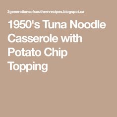 1950's Tuna Noodle Casserole with Potato Chip Topping