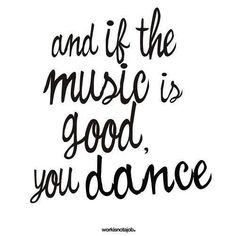 And if it's not good, you dance ♪♫ www.pinterest.com/wholoves/Dance ♪♫ #dance