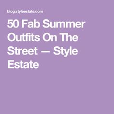 50 Fab Summer Outfits On The Street — Style Estate