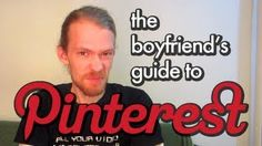 The boyfriend's guide to Pinterest. A humorous video while also informative. A lot of work went into it